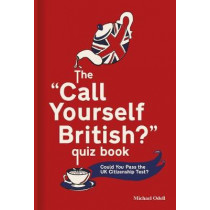 The `Call Yourself British?' Quiz Book: Could You Pass the UK Citizenship Test? by Michael Odell, 9780857525413