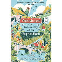 Woodston: The Biography of an English Farm by John Lewis-Stempel, 9780857525796