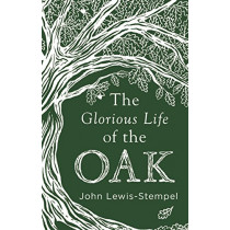 The Glorious Life of the Oak by John Lewis-Stempel, 9780857525819