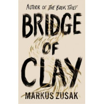Bridge of Clay: From bestselling author of The Book Thief by Markus Zusak, 9780857525956