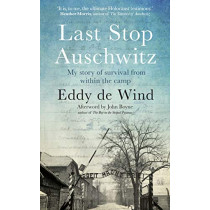 Last Stop Auschwitz: My story of survival from within the camp by Eddy de Wind, 9780857526830