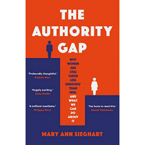 The Authority Gap: Why women are still taken less seriously than men, and what we can do about it by Mary Ann Sieghart, 9780857527561