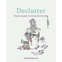 Declutter: The get-real guide to creating calm from chaos by Debora Robertson, 9780857834843