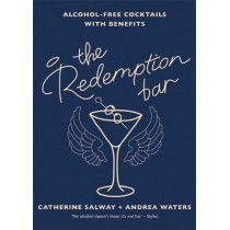 Redemption Bar: Alcohol-free cocktails with benefits by Catherine Salway, 9780857834928