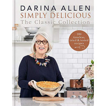 Simply Delicious the Classic Collection: 100 timeless, tried & tested recipes by Darina Allen, 9780857835123