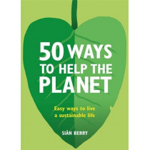 50 Ways to Help the Planet: Easy ways to live a sustainable life by Sian Berry, 9780857835147