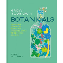 Grow Your Own Botanicals: Deliciously productive plants for homemade drinks, remedies and skincare by Cinead McTernan, 9780857835314