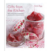 Gifts from the Kitchen: 100 irresistible homemade presents for every occasion by Annie Rigg, 9780857836595