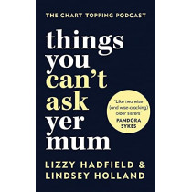 Things You Can't Ask Yer Mum by Lindsey Holland, 9780857839497