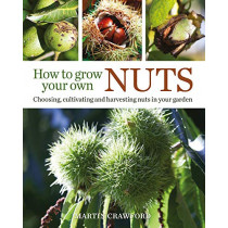 How to Grow Your Own Nuts: Choosing, Cultivating and Harvesting Nuts in Your Garden by Martin Crawford, 9780857843937