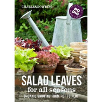Salad Leaves for All Seasons: Organic Growing from Pot to Plot by Charles Dowding, 9780857844668