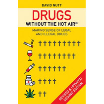 Drugs without the hot air: Making Sense of Legal and Illegal Drugs by David Nutt, 9780857844941