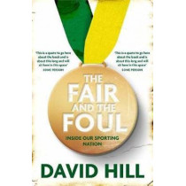 The Fair and the Foul: Inside Our Sporting Nation by David Hill, 9780857987570