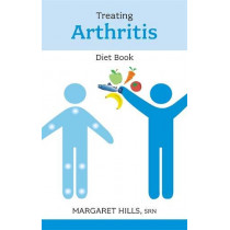The Treating Arthritis Diet Book: Recipes and Reasons by Margaret Hills, 9780859699976
