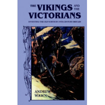 The Vikings and the Victorians - Inventing the Old North in Nineteenth-Century Britain by Andrew Wawn, 9780859916448