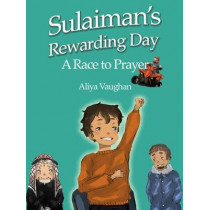 A Race to Prayer (Salah): Sulaiman's Rewarding Day by Aliya Vaughan, 9780860376538