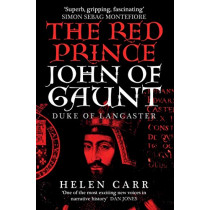 The Red Prince: The Life of John of Gaunt, the Duke of Lancaster by Helen Carr, 9780861540822
