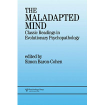 The Maladapted Mind: Classic Readings in Evolutionary Psychopathology by Simon Baron-Cohen, 9780863774614