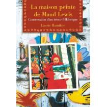 La Maison peinte de Maud Lewis: Conservation d'un trA (c)sor folklorique by Laurie Hamilton, 9780864923356