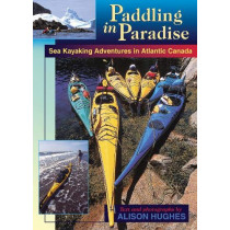 Paddling in Paradise: Sea Kayaking Adventures in Atlantic Canada by Alison Hughes, 9780864923400