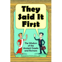 They Said It First: The Wisdom of the Ancient Greeks and Romans by Kenneth F Kitchell, 9780865168640