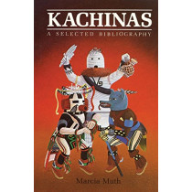 Kachinas, a Selected Bibliography by Marcia Muth, 9780865340312