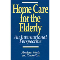 Home Care for the Elderly: An International Perspective by Abraham Monk, 9780865690059