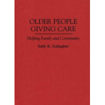 Older People Giving Care: Helping Family and Community by Sally K. Gallagher, 9780865692336