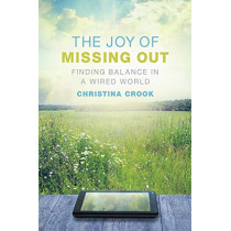 The Joy of Missing Out: Finding Balance in a Wired World by Christina Crook, 9780865717671