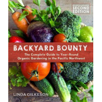 Backyard Bounty - Revised & Expanded: The Complete Guide to Year-round Gardening in the Pacific Northwest by Linda Gilkeson, 9780865718418