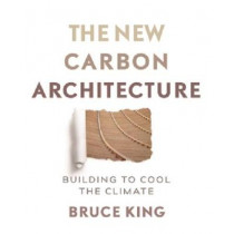 New Carbon Architecture: Building to Cool the Planet by Bruce King, 9780865718685