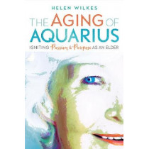 The Aging of Aquarius: Igniting Passion and Purpose as an Elder by Helen Wilkes, 9780865718944