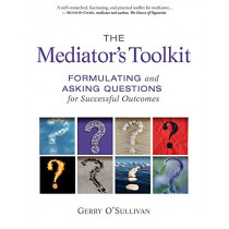 The Mediator's Toolkit: Formulating and Asking Questions for Successful Outcomes by Gerry O'Sullivan, 9780865718975