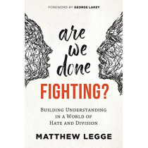 Are We Done Fighting?: Building Understanding in a World of Hate and Division by Matthew Legge, 9780865719088