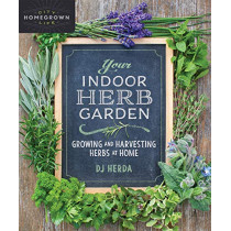 Your Indoor Herb Garden: Growing and Harvesting Herbs at Home by DJ Herda, 9780865719330
