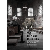 Two Elephants in the Room: Evolving Christianity and Leadership by John Bodycomb, 9780867860092
