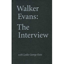 Walker Evans: The Interview: With Leslie George Katz by Walker Evans, 9780871300782