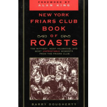 The New York Friars Club Book of Roasts: The Wittiest, Most Hilarious, and Most Unprintable Moments from the Friars Club by Barry Dougherty, 9780871319609