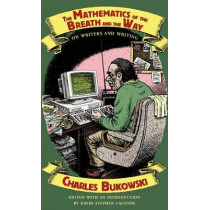 The Mathematics of the Breath and the Way: On Writers and Writing by Charles Bukowski, 9780872867598
