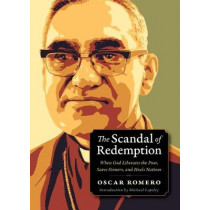 Scandal of Redemption: When God Liberates the Poor, Saves Sinners, and Heals Nations by Oscar Romero, 9780874861419