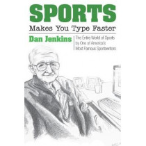 Sports Makes You Type Faster: The Entire World of Sports by One of America's Most Famous Sportswriters by Dan Jenkins, 9780875657011