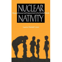 Nuclear Nativity: Rituals of Renewal and Empowerment in the Marshall Islands by Laurence Marshall Carucci, 9780875802176