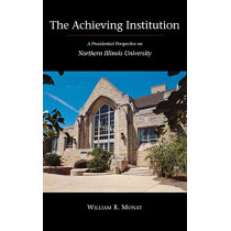 The Achieving Institution: A Presidential Perspective on Northern Illinois University by William R. Monat, 9780875802787