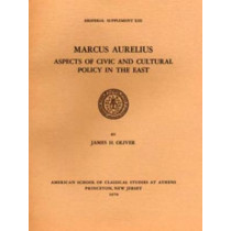 Marcus Aurelius: Aspects of Civic and Cultural Policy in the East by James H. Oliver, 9780876615133