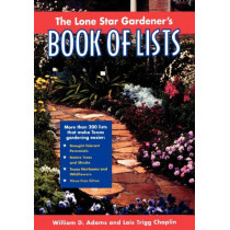 The Lone Star Gardener's Book of Lists by William D. Adams, 9780878331741