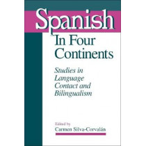 Spanish in Four Continents: Studies in Language Contact and Bilingualism by Carmen Silva-Corvalan, 9780878406494