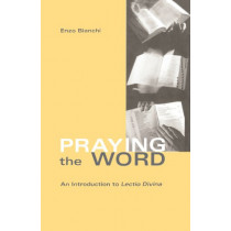 Praying The Word: An Introduction to Lectio Divina by Enzo Bianchi, 9780879076825
