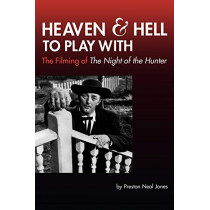 Heaven and Hell to Play With: The Filming of The Night of the Hunter by Preston Neal Jones, 9780879109745