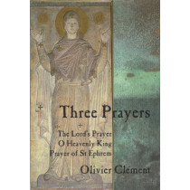 Three Prayers: The Lords Prayer, O Heavenly King, Prayer of St.Ephrem by Oliver Clement, 9780881411973