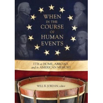 When In the Course of Human Events: 1776 at Home, Abroad, and in American Memory by Will R. Jordan, 9780881466607